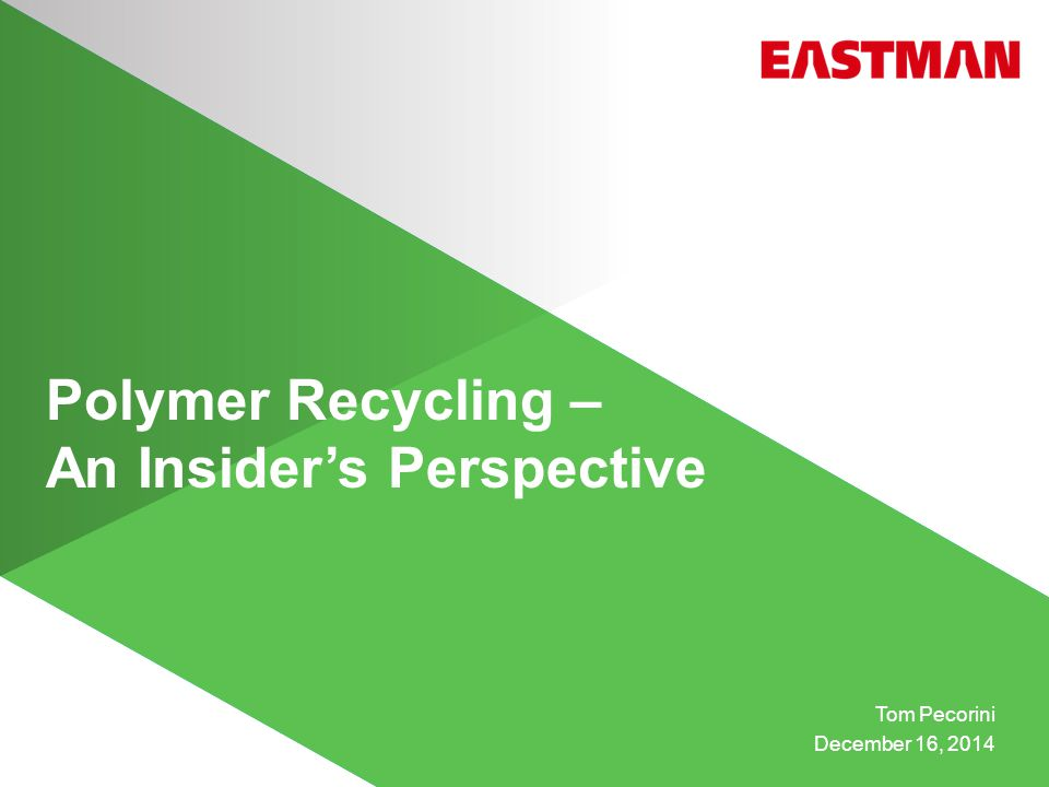Polymer Recycling – An Insider's Perspective Tom Pecorini December 16, 2014