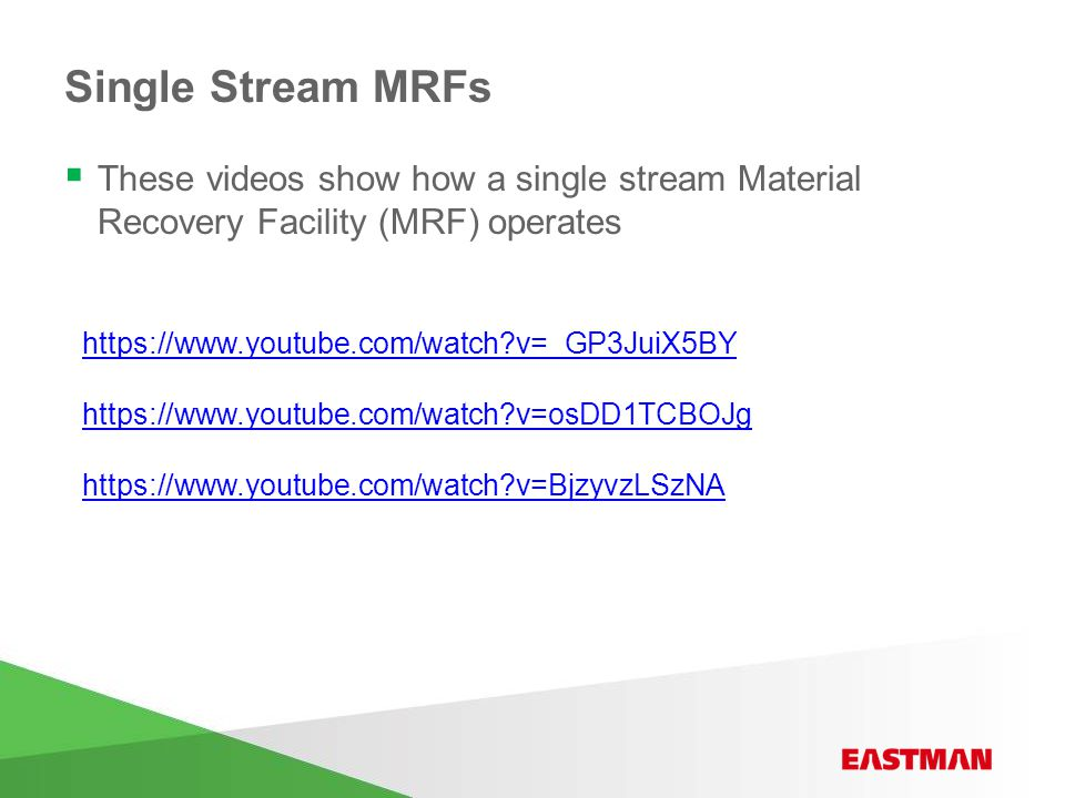 Single Stream MRFs  These videos show how a single stream Material Recovery Facility (MRF) operates https://www.youtube.com/watch v=_GP3JuiX5BY https://www.youtube.com/watch v=osDD1TCBOJg https://www.youtube.com/watch v=BjzyvzLSzNA