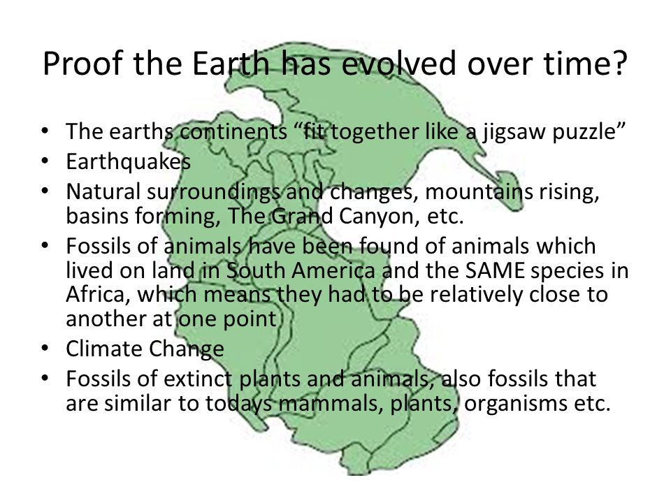"""Proof the Earth has evolved over time? The earths continents """"fit together like a jigsaw puzzle"""" Earthquakes Natural surroundings and changes, mountai"""