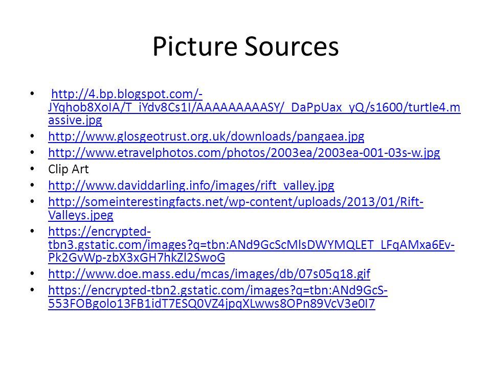 Picture Sources http://4.bp.blogspot.com/- JYqhob8XoIA/T_iYdv8Cs1I/AAAAAAAAASY/_DaPpUax_yQ/s1600/turtle4.m assive.jpghttp://4.bp.blogspot.com/- JYqhob8XoIA/T_iYdv8Cs1I/AAAAAAAAASY/_DaPpUax_yQ/s1600/turtle4.m assive.jpg http://www.glosgeotrust.org.uk/downloads/pangaea.jpg http://www.etravelphotos.com/photos/2003ea/2003ea-001-03s-w.jpg Clip Art http://www.daviddarling.info/images/rift_valley.jpg http://someinterestingfacts.net/wp-content/uploads/2013/01/Rift- Valleys.jpeg http://someinterestingfacts.net/wp-content/uploads/2013/01/Rift- Valleys.jpeg https://encrypted- tbn3.gstatic.com/images?q=tbn:ANd9GcScMlsDWYMQLET_LFqAMxa6Ev- Pk2GvWp-zbX3xGH7hkZl2SwoG https://encrypted- tbn3.gstatic.com/images?q=tbn:ANd9GcScMlsDWYMQLET_LFqAMxa6Ev- Pk2GvWp-zbX3xGH7hkZl2SwoG http://www.doe.mass.edu/mcas/images/db/07s05q18.gif https://encrypted-tbn2.gstatic.com/images?q=tbn:ANd9GcS- 553FOBgolo13FB1idT7ESQ0VZ4jpqXLwws8OPn89VcV3e0I7 https://encrypted-tbn2.gstatic.com/images?q=tbn:ANd9GcS- 553FOBgolo13FB1idT7ESQ0VZ4jpqXLwws8OPn89VcV3e0I7