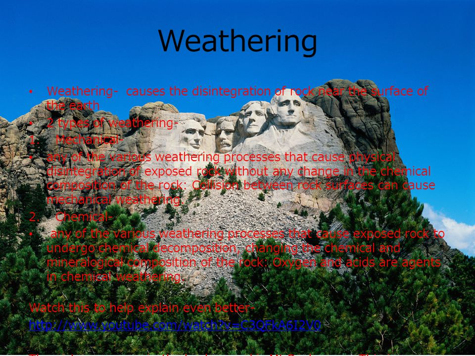 Weathering Weathering- causes the disintegration of rock near the surface of the earth 2 types of weathering- 1.Mechanical- any of the various weather