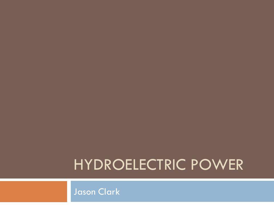 HYDROELECTRIC POWER Jason Clark