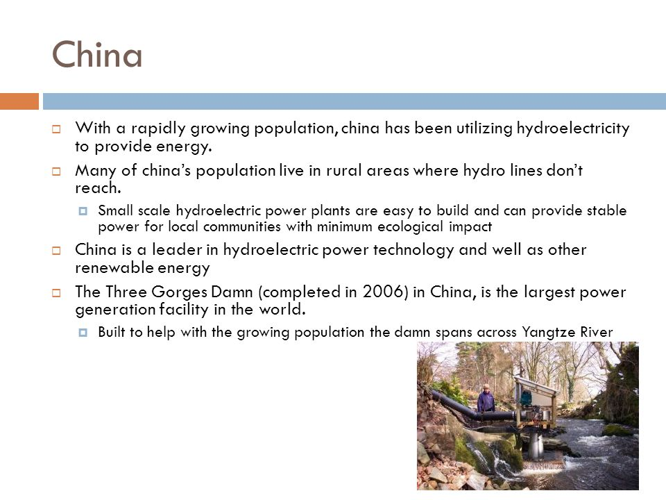China  With a rapidly growing population, china has been utilizing hydroelectricity to provide energy.