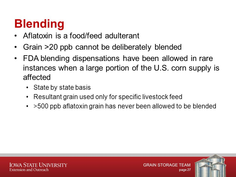 Blending Aflatoxin is a food/feed adulterant Grain >20 ppb cannot be deliberately blended FDA blending dispensations have been allowed in rare instances when a large portion of the U.S.