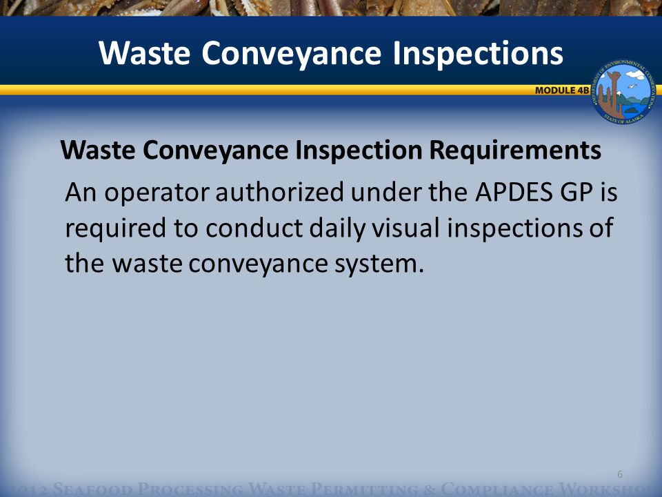Waste Conveyance Inspections Waste Conveyance Monitoring Requirements Inspection must include observation of the sump and other effluent collection areas for the removal of: Gloves Earplugs Rubberbands Other equipment used during operation 7