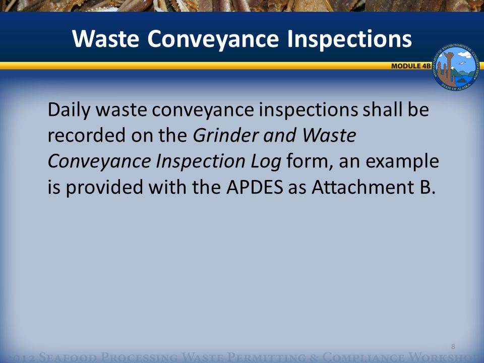 Grinder & Waste Conveyance Inspection Log 5.1.9.3 An example Grinder and Waste Conveyance Inspection Log is provided as Attachment B to the permit.