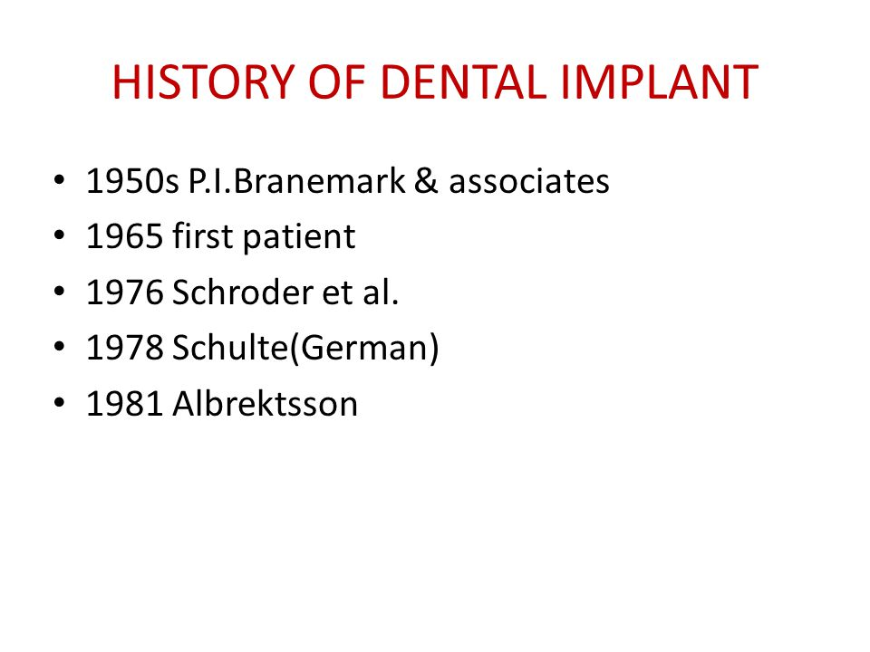 HISTORY OF DENTAL IMPLANT 1950s P.I.Branemark & associates 1965 first patient 1976 Schroder et al.