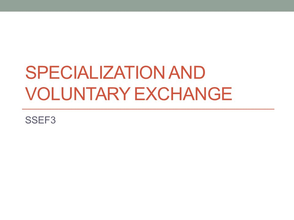 SPECIALIZATION AND VOLUNTARY EXCHANGE SSEF3