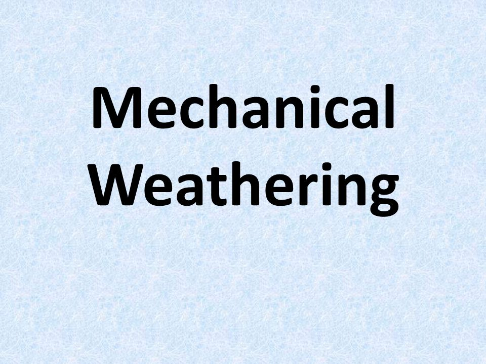 Mechanical Weathering Agent: Ice wedging Water gets into the crack, freezes, and expands, pushing the rock apart.