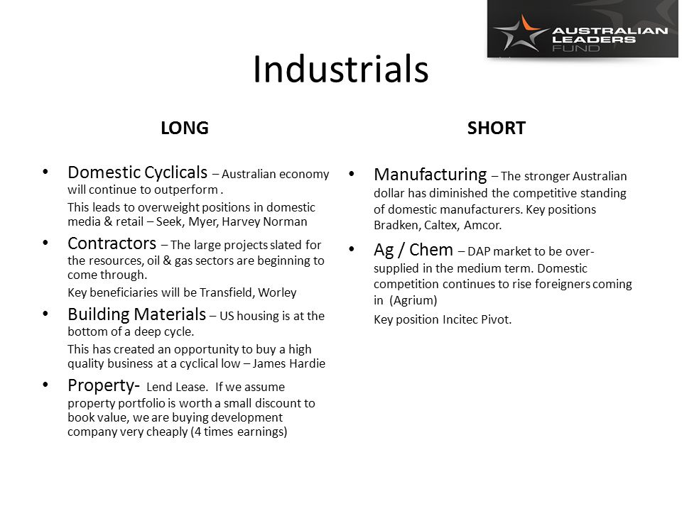 Industrials LONG Domestic Cyclicals – Australian economy will continue to outperform.