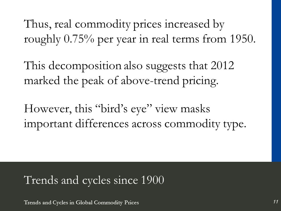 Trends and Cycles in Global Commodity Prices 11 Trends and cycles since 1900 Thus, real commodity prices increased by roughly 0.75% per year in real terms from 1950.