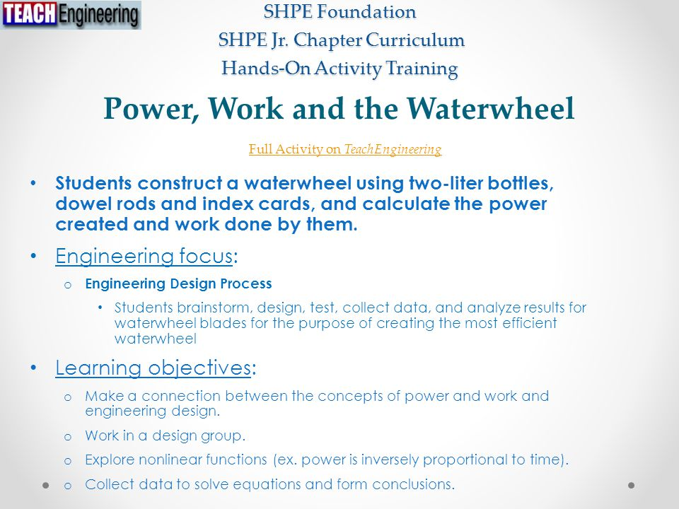 Power, Work and the Waterwheel Students construct a waterwheel using two-liter bottles, dowel rods and index cards, and calculate the power created and work done by them.