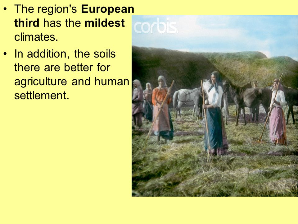 The region's European third has the mildest climates. In addition, the soils there are better for agriculture and human settlement.