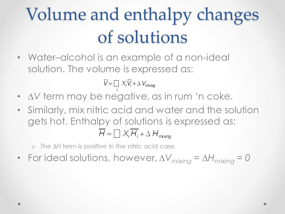 Volume and enthalpy changes of solutions Water–alcohol is an example of a non-ideal solution.