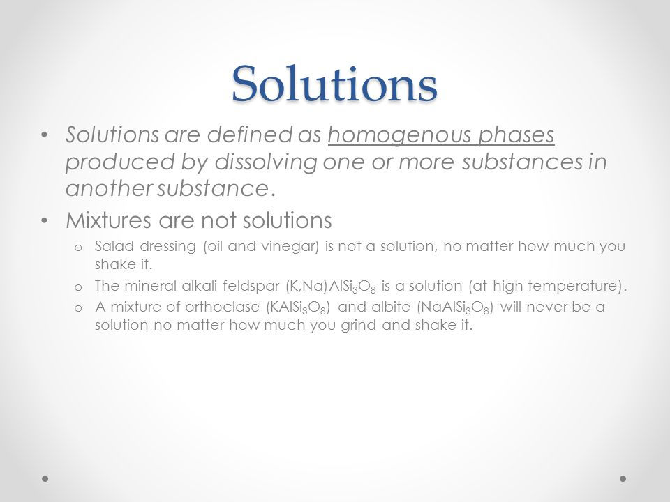 Solutions Solutions are defined as homogenous phases produced by dissolving one or more substances in another substance.
