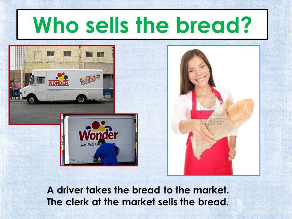 A driver takes the bread to the market. The clerk at the market sells the bread.