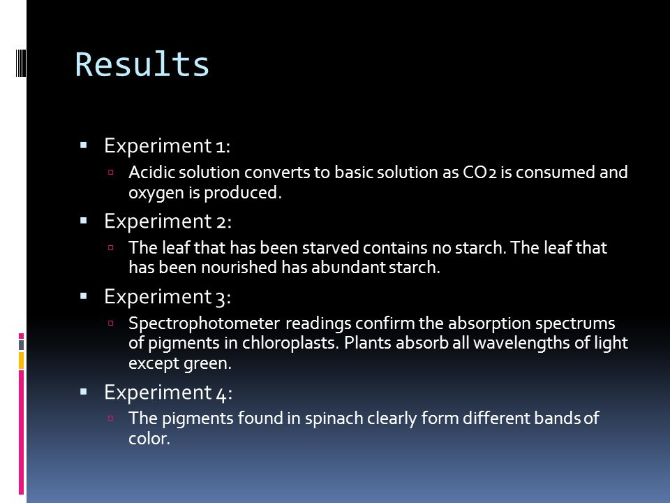Results  Experiment 1:  Acidic solution converts to basic solution as CO2 is consumed and oxygen is produced.