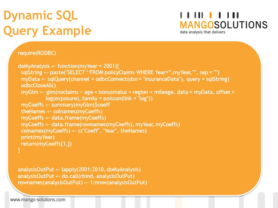 Dynamic SQL Query Example require(RODBC) doMyAnalysis <- function(myYear = 2001){ sqlString <- paste(