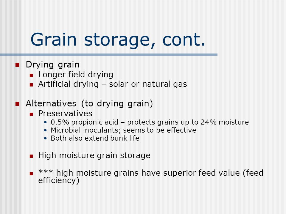 Grain storage, cont. 2% reduction in price for each moisture point over permissible level Lower level of DM (** don't pay for water) Storage loss or c