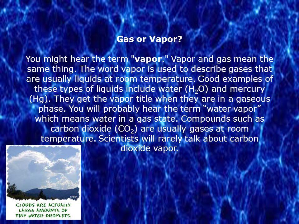 Gas or Vapor? You might hear the term