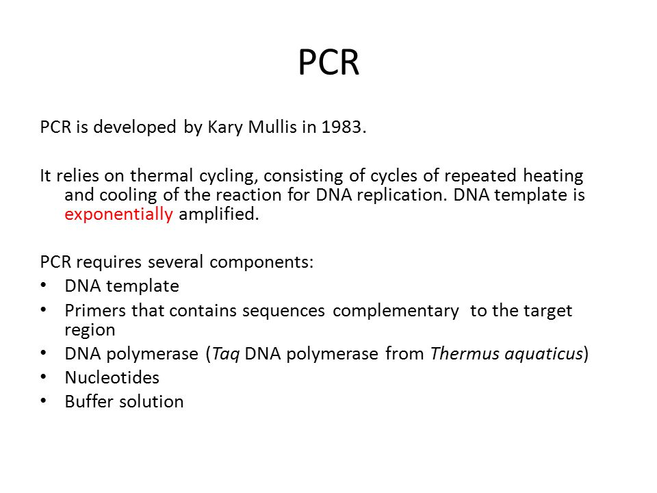 PCR PCR is developed by Kary Mullis in 1983. It relies on thermal cycling, consisting of cycles of repeated heating and cooling of the reaction for DN