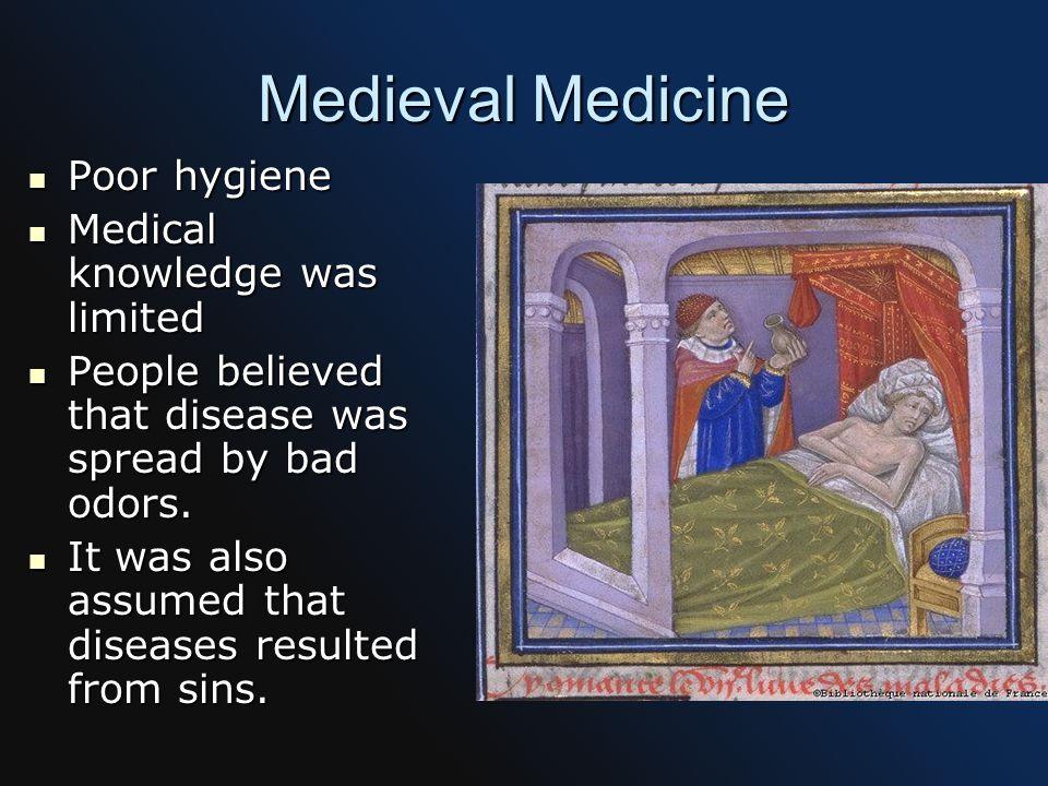 Medieval Medicine Poor hygiene Poor hygiene Medical knowledge was limited Medical knowledge was limited People believed that disease was spread by bad odors.