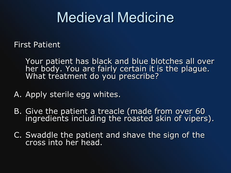 Medieval Medicine First Patient Your patient has black and blue blotches all over her body.