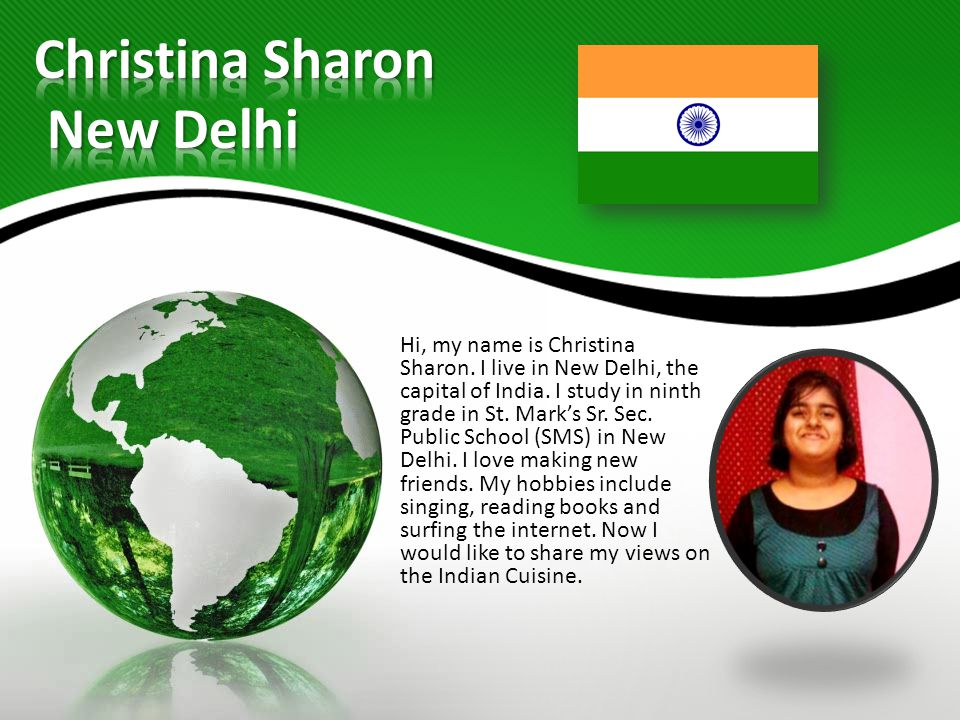 Hi, my name is Christina Sharon.I live in New Delhi, the capital of India.