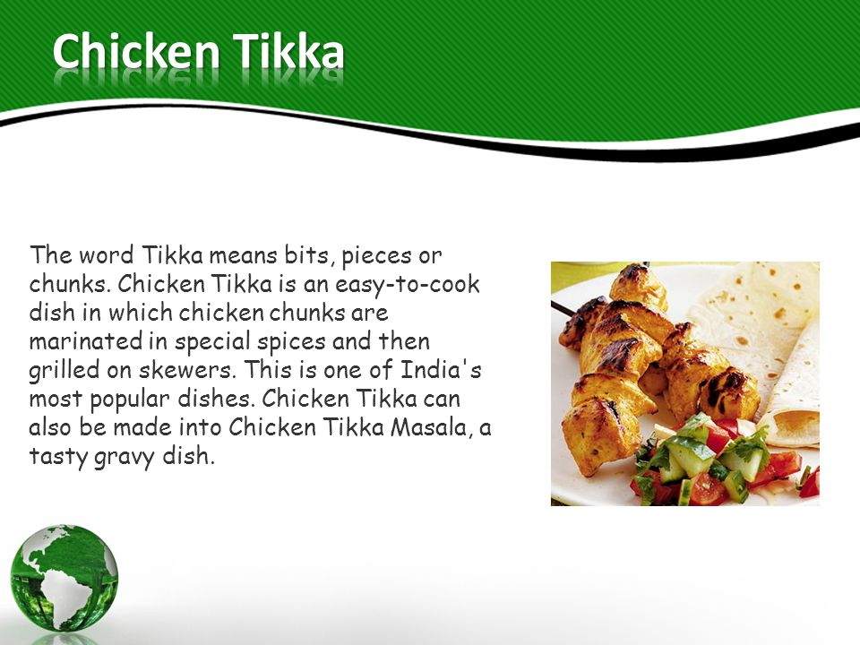 The word Tikka means bits, pieces or chunks.