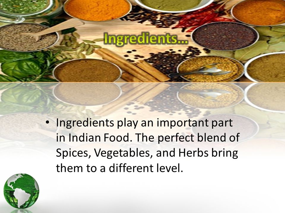 Ingredients play an important part in Indian Food.
