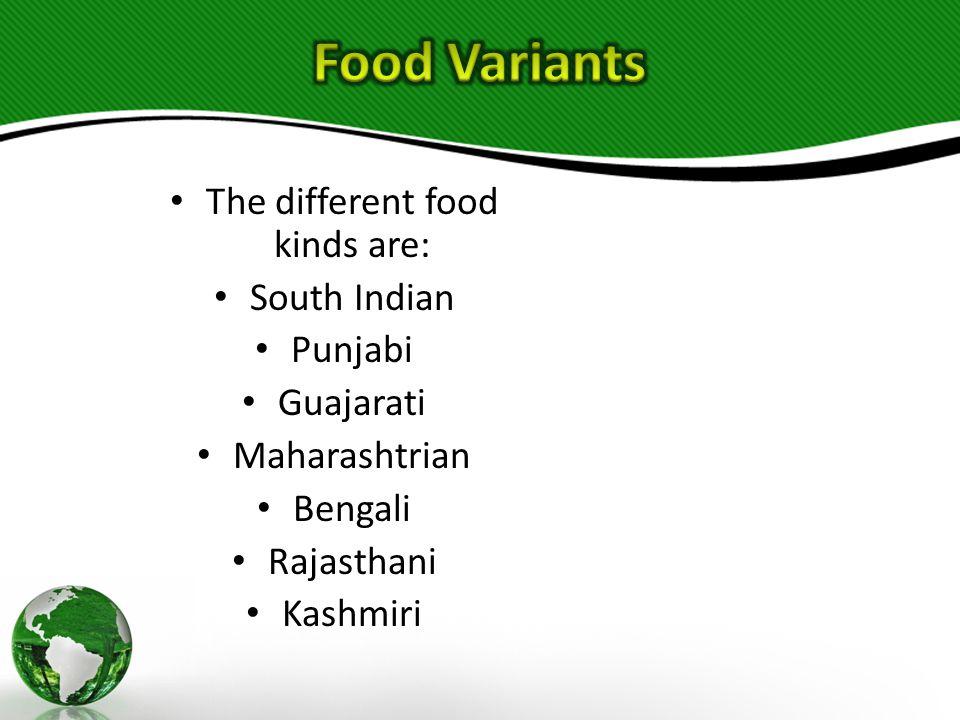 The different food kinds are: South Indian Punjabi Guajarati Maharashtrian Bengali Rajasthani Kashmiri