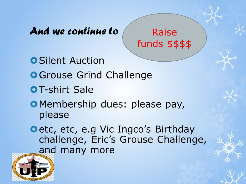 And we continue to  Silent Auction  Grouse Grind Challenge  T-shirt Sale  Membership dues: please pay, please  etc, etc, e.g Vic Ingco's Birthday
