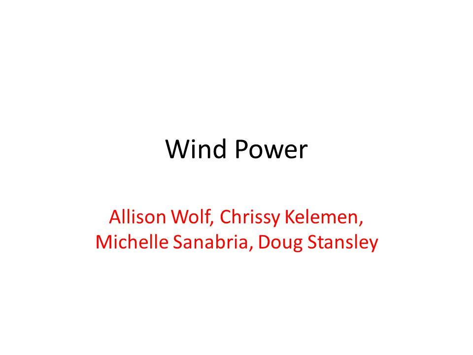 Wind Power Allison Wolf, Chrissy Kelemen, Michelle Sanabria, Doug Stansley