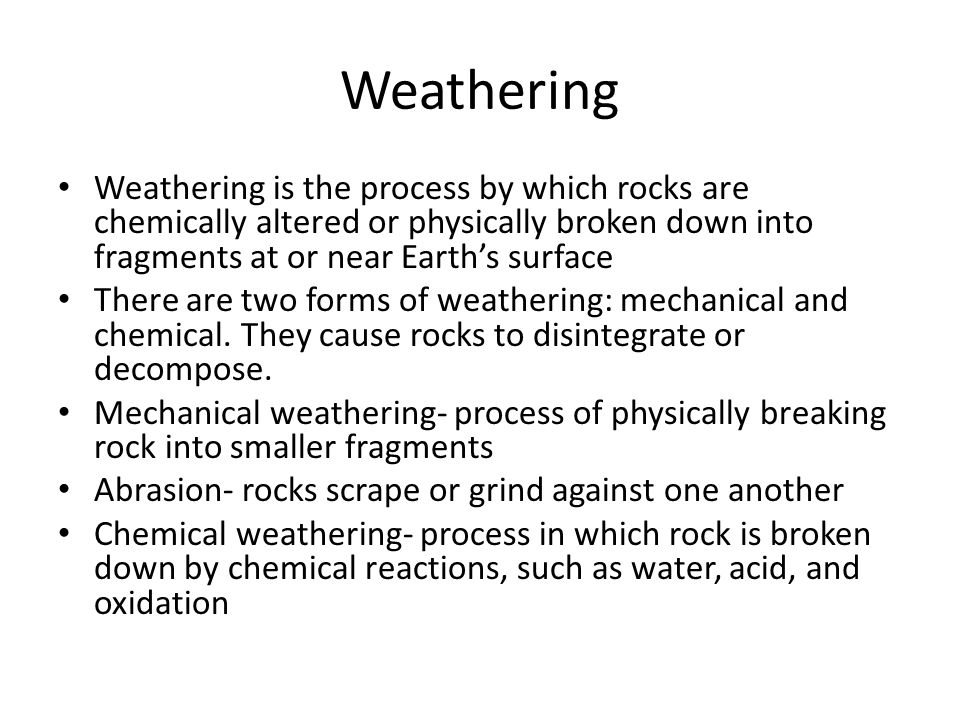 Weathering Weathering is the process by which rocks are chemically altered or physically broken down into fragments at or near Earth's surface There a