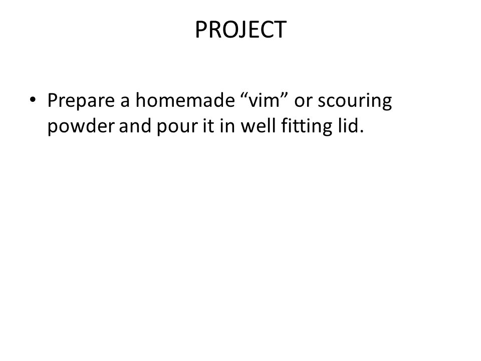 "PROJECT Prepare a homemade ""vim"" or scouring powder and pour it in well fitting lid."