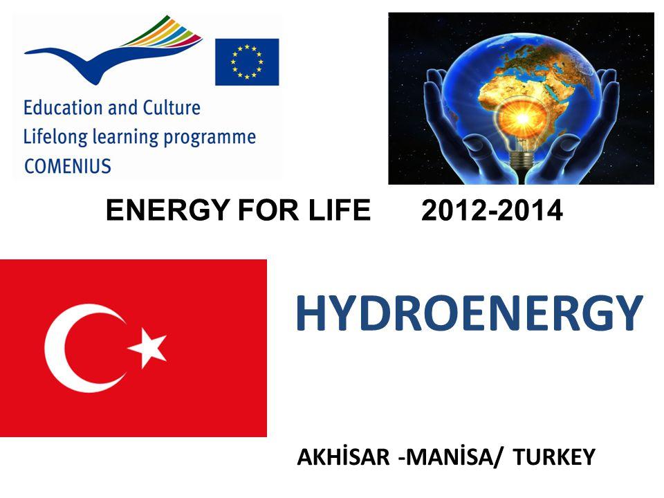 AKHİSAR -MANİSA/ TURKEY ENERGY FOR LIFE 2012-2014 HYDROENERGY