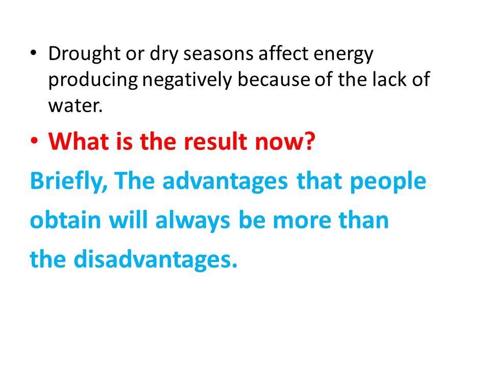 Drought or dry seasons affect energy producing negatively because of the lack of water.