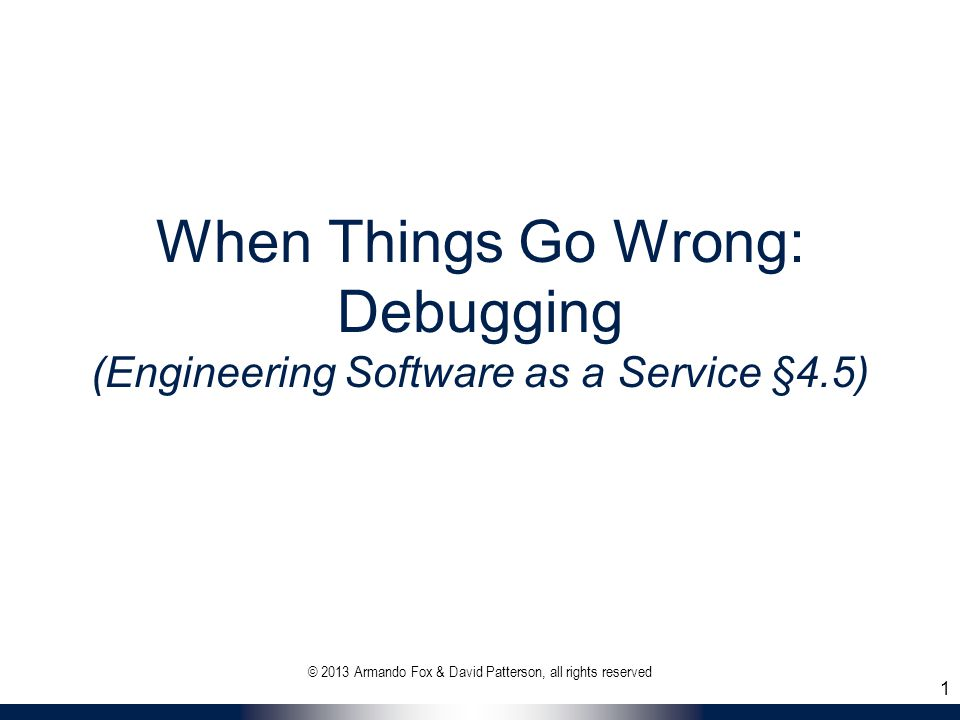 Debugging SaaS Can Be Tricky Terminal (STDERR) not always available Errors early in flow may manifest much later URI  route  controller  model  view  render Error may be hard to localize/reproduce if affects only some users, routes, etc.
