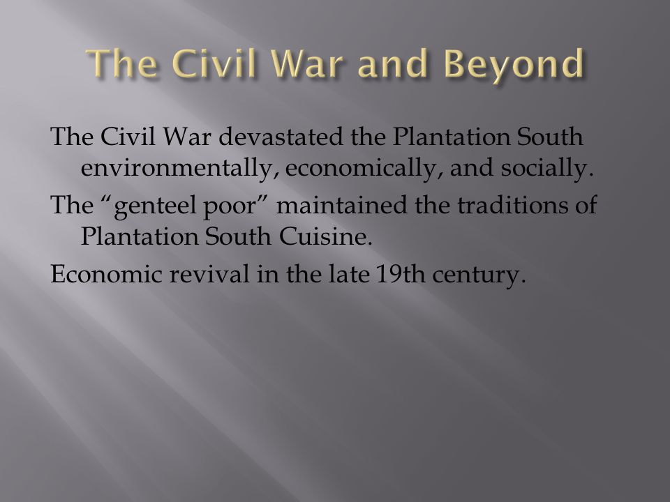 """The Civil War devastated the Plantation South environmentally, economically, and socially. The """"genteel poor"""" maintained the traditions of Plantation"""