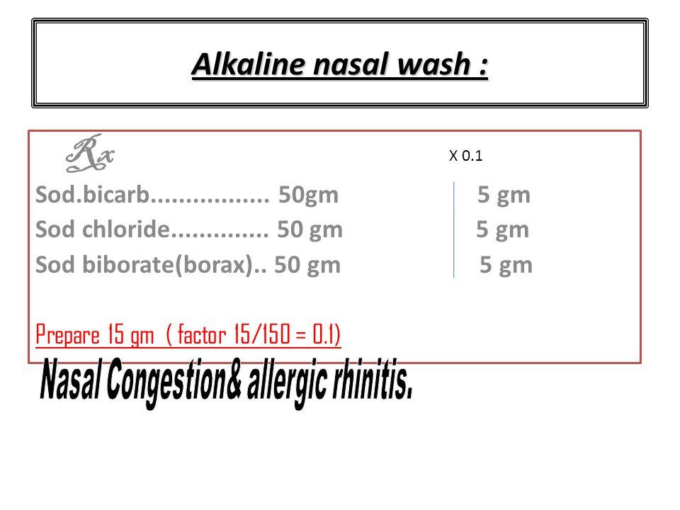 Alkaline nasal wash : Rx Sod.bicarb.................