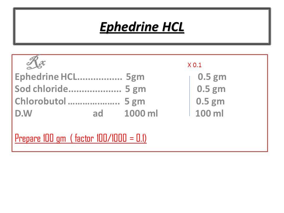 Ephedrine HCL Rx Ephedrine HCL................. 5gm 0.5 gm Sod chloride....................