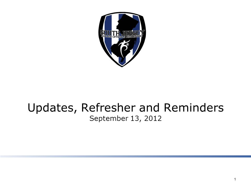 Updates, Refresher and Reminders September 13, 2012 1