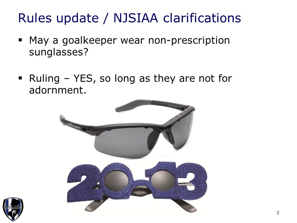 Rules update / NJSIAA clarifications  May a goalkeeper wear non-prescription sunglasses.
