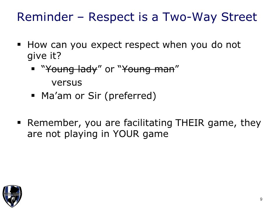 Reminder – Respect is a Two-Way Street  How can you expect respect when you do not give it.