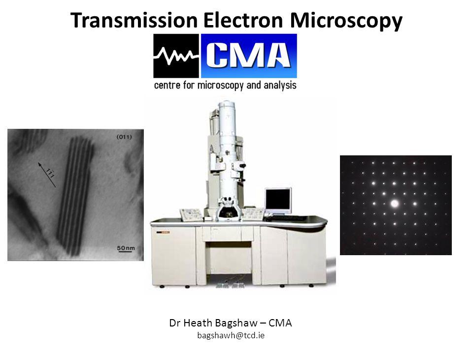 Transmission Electron Microscopy Dr Heath Bagshaw – CMA bagshawh@tcd.ie