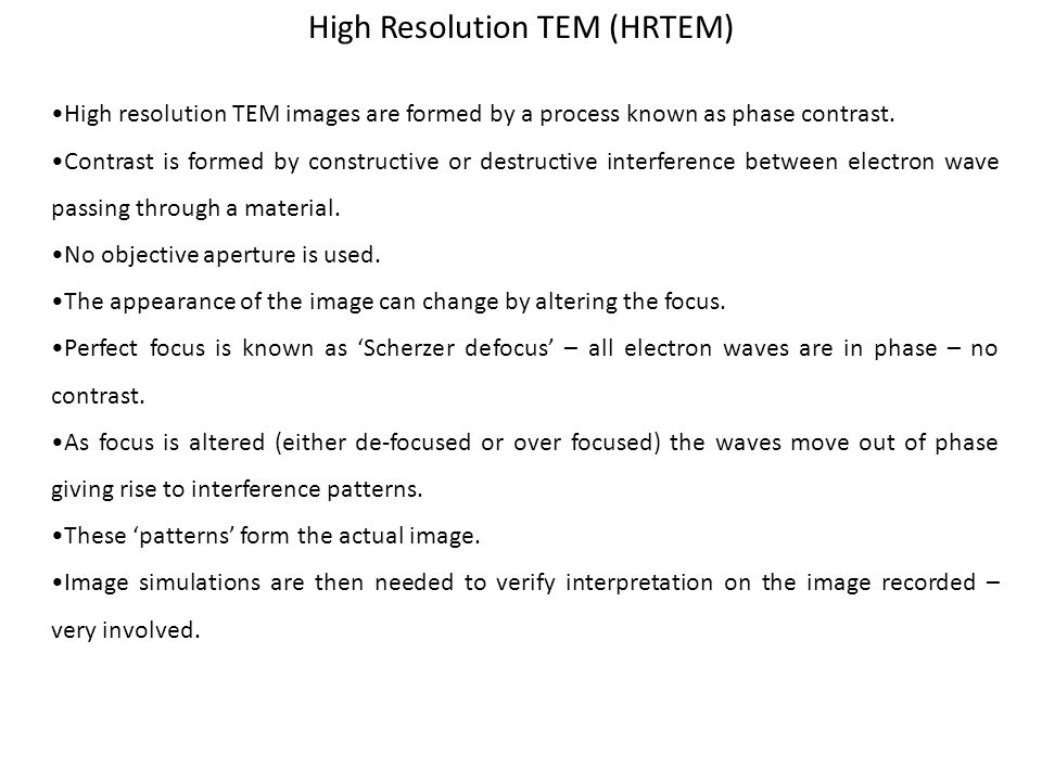 High Resolution TEM (HRTEM) High resolution TEM images are formed by a process known as phase contrast. Contrast is formed by constructive or destruct