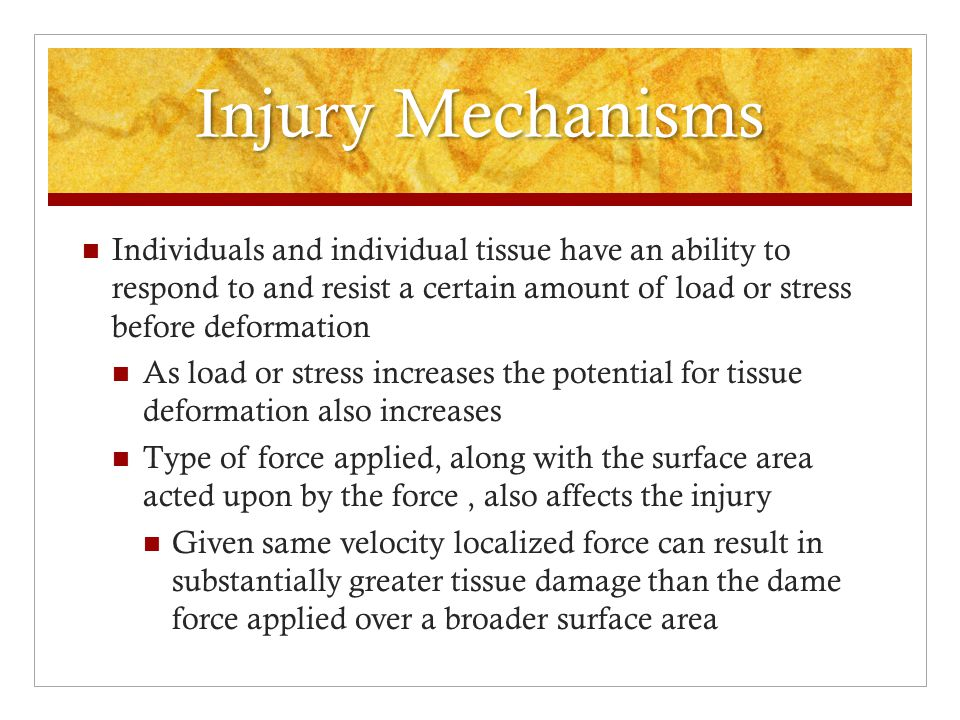Injury Mechanisms Athletic injuries occur much the same way Tissue stress determined by amount of mechanical force divided by total area affected If tissue stress, is low enough that tissue remains in elastic property zone patient may only occur minor injury or none at all If stress in high enough to force tissue to plastic property zone injury severity and tissue damage more significant