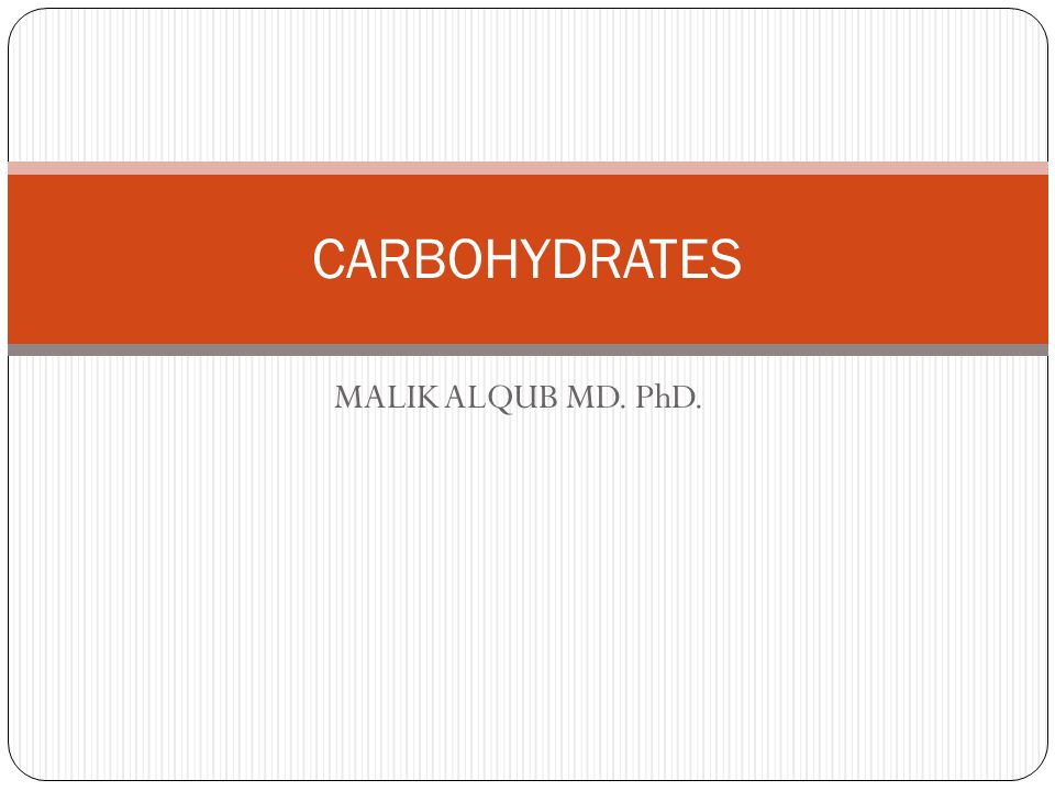 MALIK ALQUB MD. PhD. CARBOHYDRATES