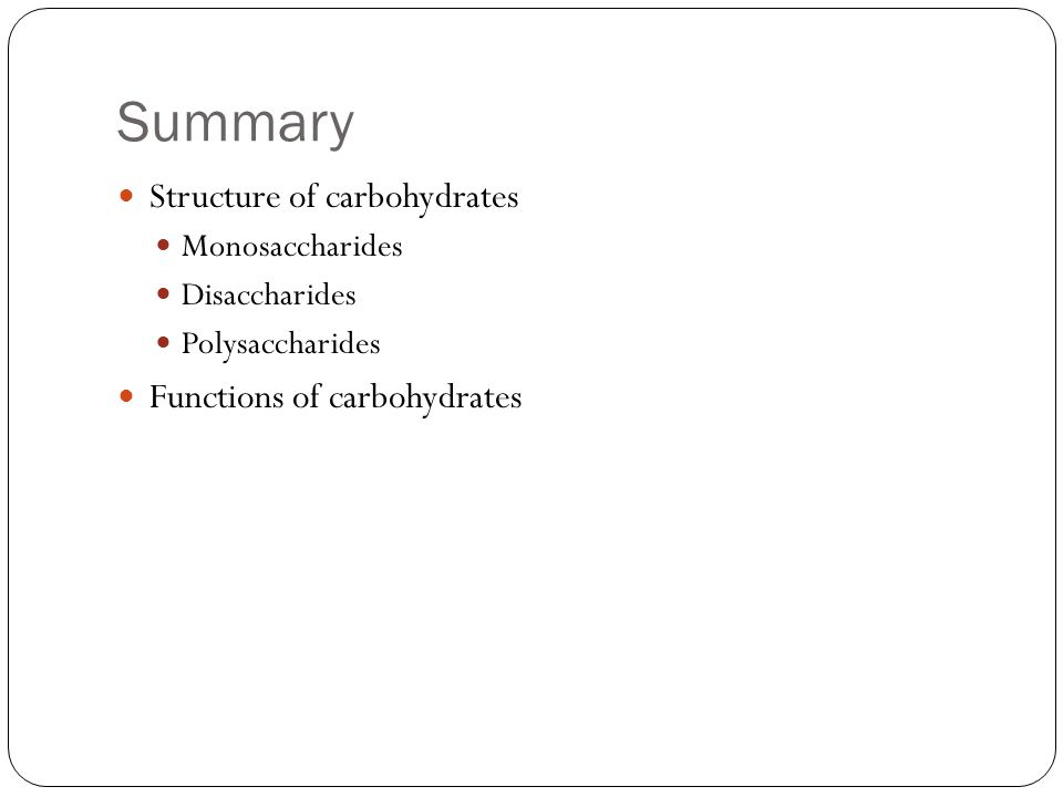 Summary Structure of carbohydrates Monosaccharides Disaccharides Polysaccharides Functions of carbohydrates