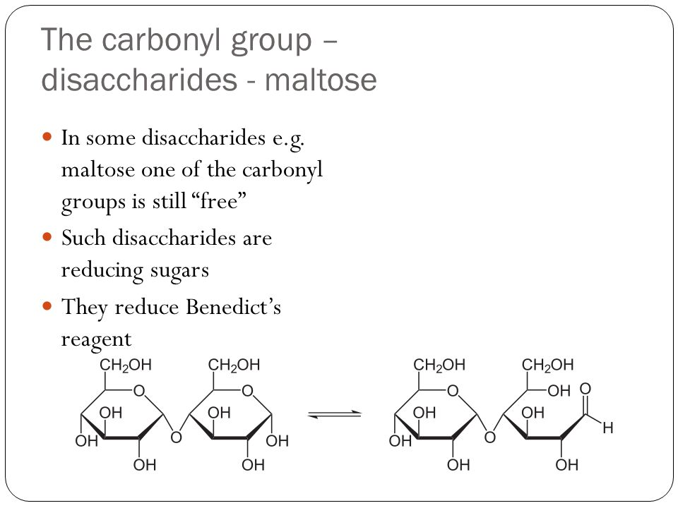 The carbonyl group – disaccharides - maltose In some disaccharides e.g.